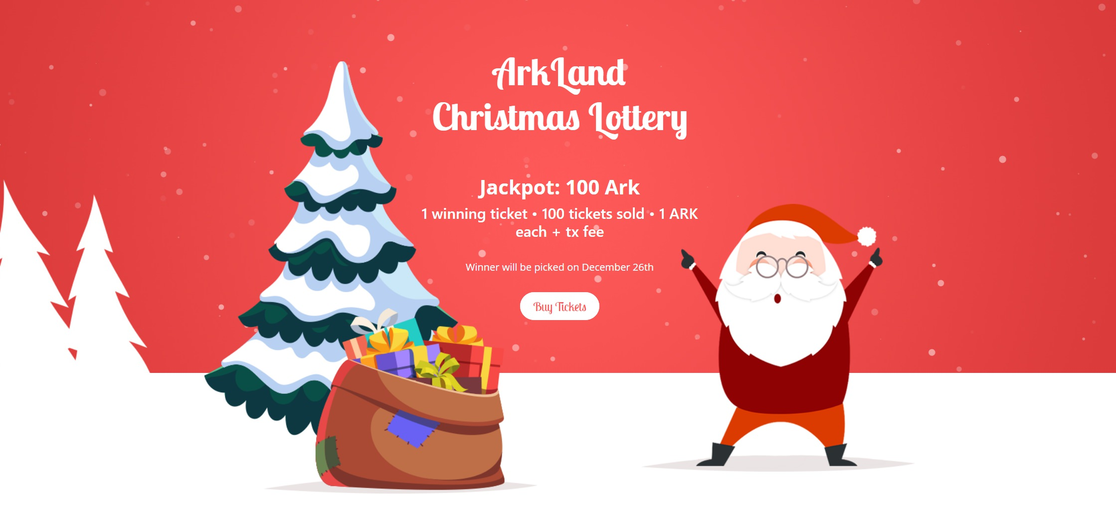 Our first Christmas Lottery runs on the Ark's smart bridges! There are 100 tickets available, from 000 to 099, and each ticket costs 1 Ark (1.1 Ark including the transaction fee). Drawings will happen on December 26th, at midnight EST time (UTC -5), and one lucky winner will be awarded up to 100 Ark!
